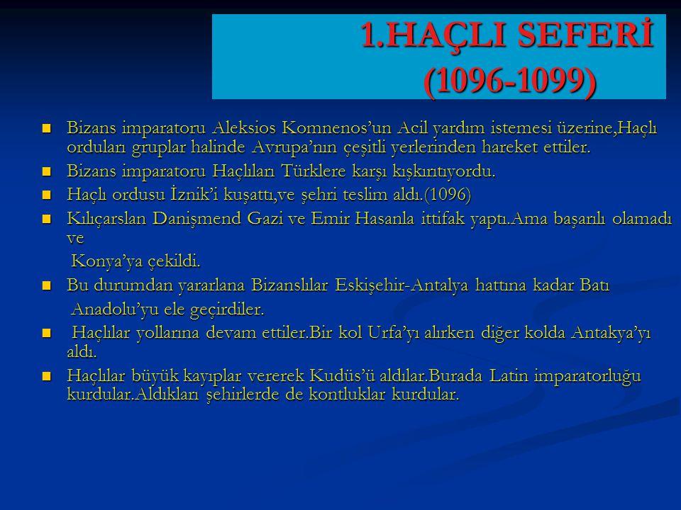 1.HAÇLI SEFERİ (1096-1099) 1.HAÇLI SEFERİ (1096-1099) Bizans imparatoru Aleksios Komnenos'un Acil yardım istemesi üzerine,Haçlı orduları gruplar halin