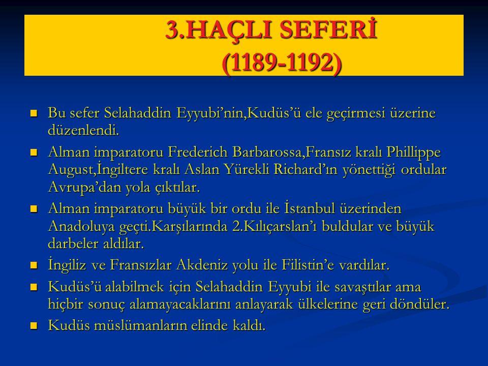 3.HAÇLI SEFERİ (1189-1192) 3.HAÇLI SEFERİ (1189-1192) Bu sefer Selahaddin Eyyubi'nin,Kudüs'ü ele geçirmesi üzerine düzenlendi.