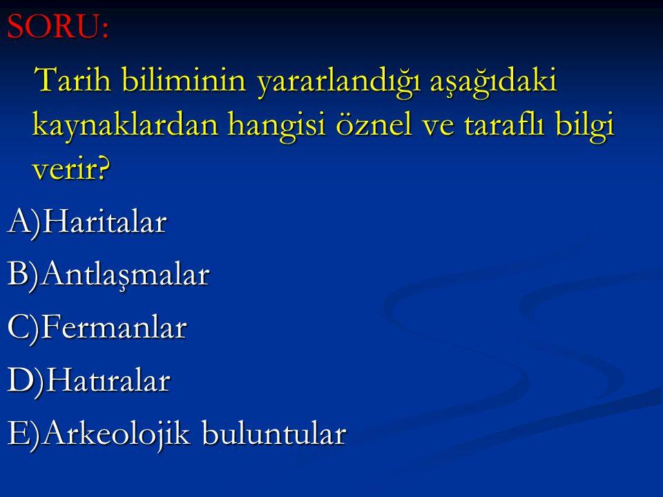 SORU: Tarih biliminin yararlandığı aşağıdaki kaynaklardan hangisi öznel ve taraflı bilgi verir.