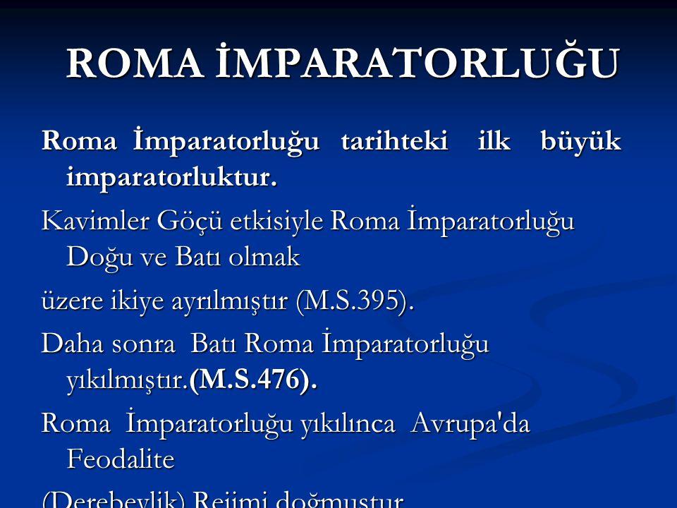 ROMA İMPARATORLUĞU ROMA İMPARATORLUĞU Roma İmparatorluğu tarihteki ilk büyük imparatorluktur. Kavimler Göçü etkisiyle Roma İmparatorluğu Doğu ve Batı