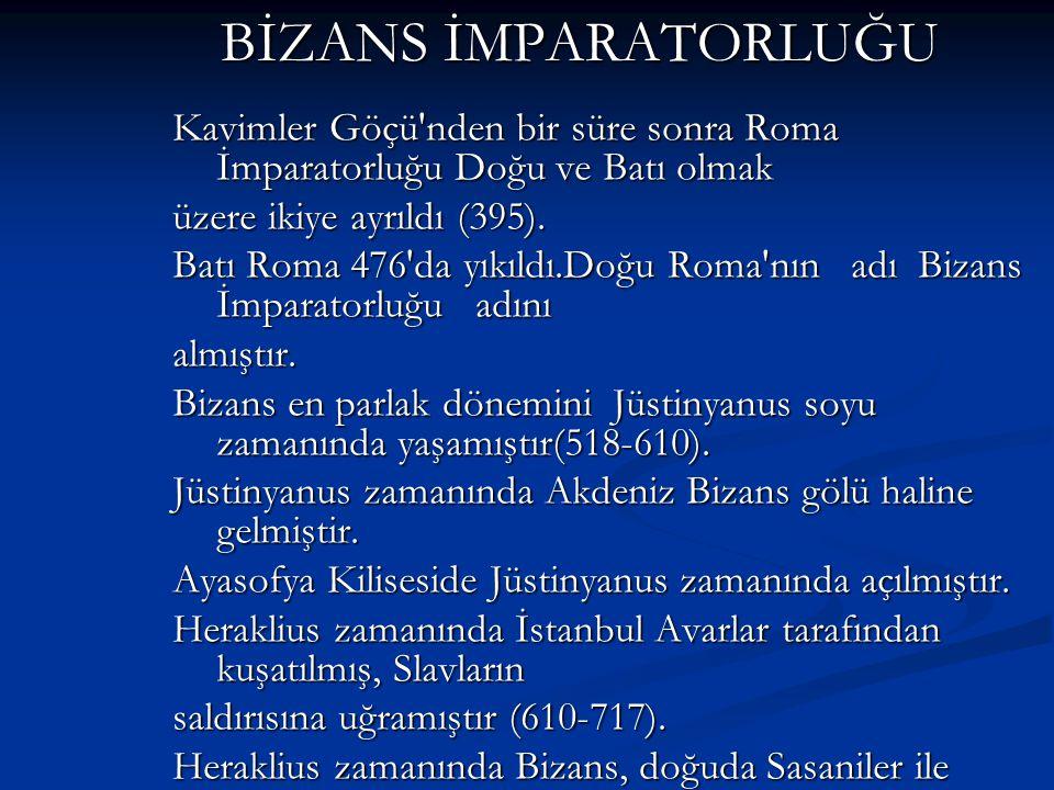 BİZANS İMPARATORLUĞU Kavimler Göçü'nden bir süre sonra Roma İmparatorluğu Doğu ve Batı olmak üzere ikiye ayrıldı (395). Batı Roma 476'da yıkıldı.Doğu