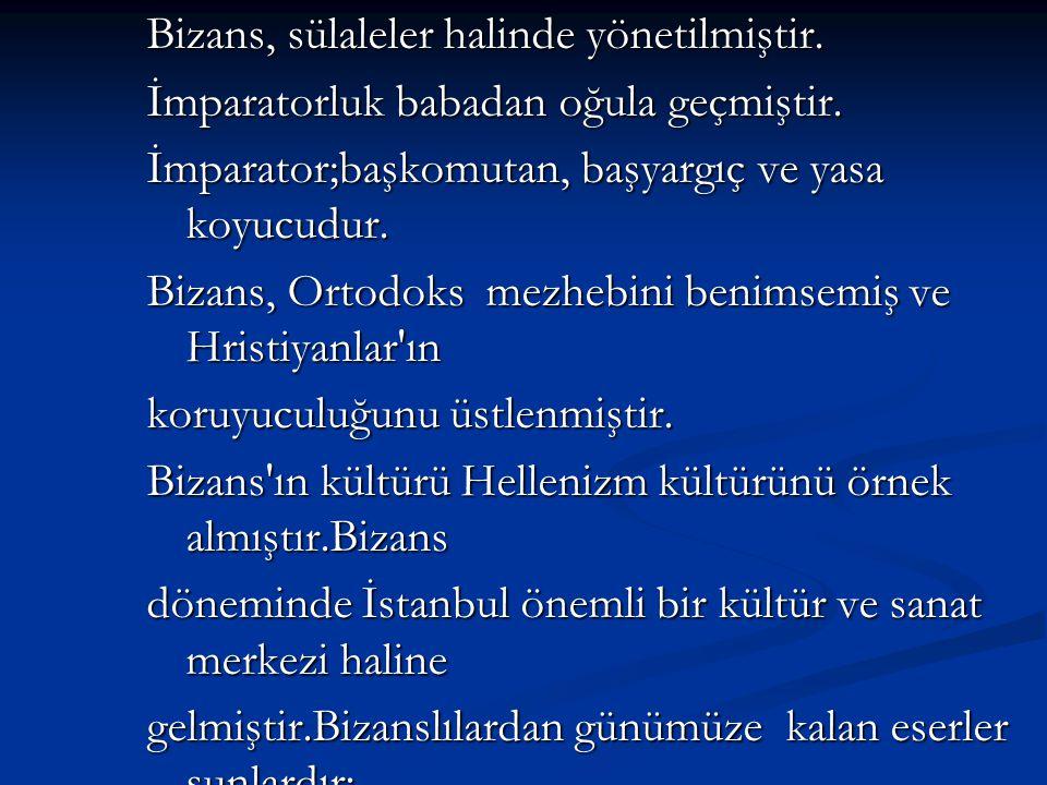 Bizans, sülaleler halinde yönetilmiştir. İmparatorluk babadan oğula geçmiştir. İmparator;başkomutan, başyargıç ve yasa koyucudur. Bizans, Ortodoks mez