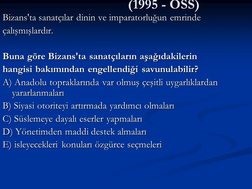 (1995 - ÖSS) Bizans'ta sanatçılar dinin ve imparatorluğun emrinde çalışmışlardır. Buna göre Bizans'ta sanatçıların aşağıdakilerin hangisi bakımından e