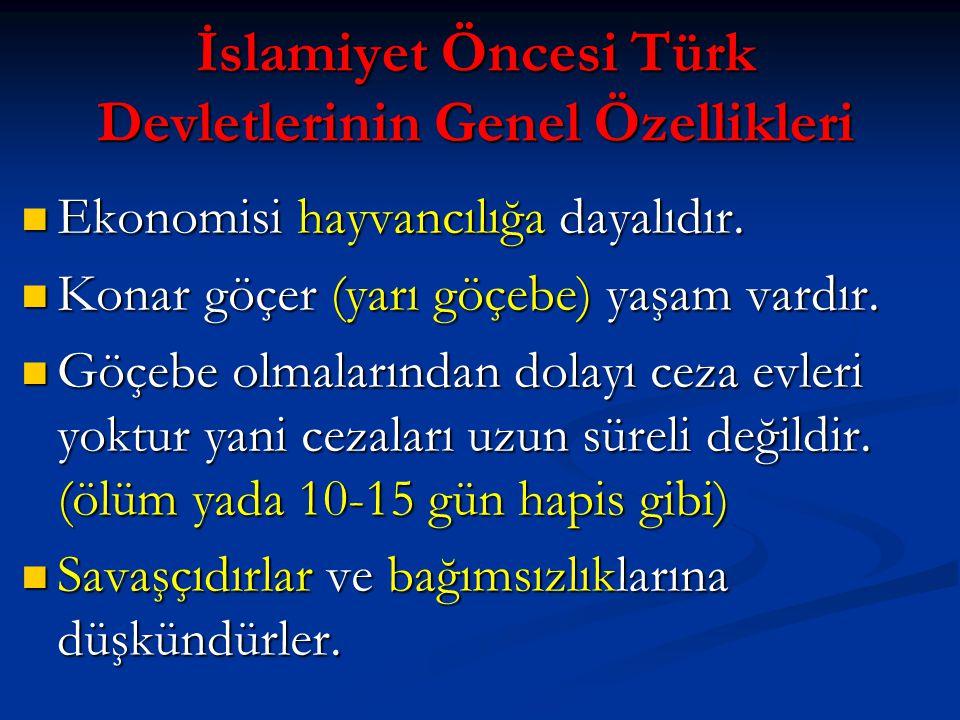 İslamiyet Öncesi Türk Devletlerinin Genel Özellikleri Ekonomisi hayvancılığa dayalıdır. Ekonomisi hayvancılığa dayalıdır. Konar göçer (yarı göçebe) ya