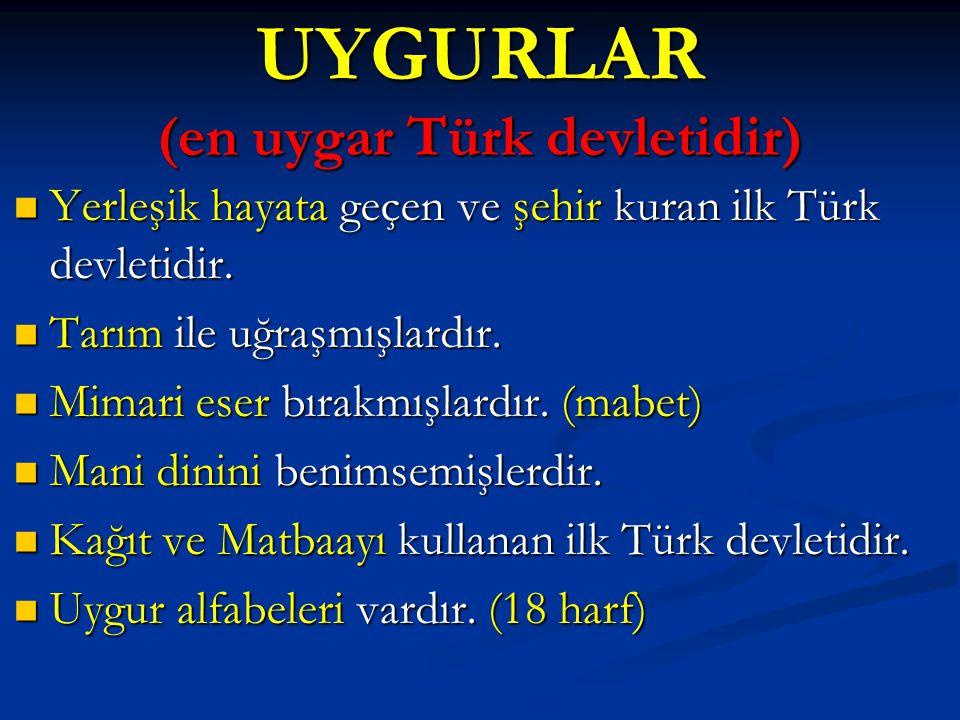 UYGURLAR (en uygar Türk devletidir) Yerleşik hayata geçen ve şehir kuran ilk Türk devletidir.