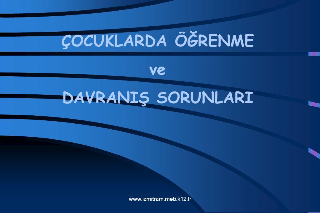ÇOCUKLARDA ÖĞRENME ve DAVRANIŞ SORUNLARI www.izmitram.meb.k12.tr