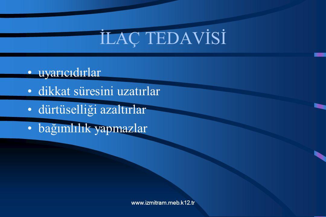 İLAÇ TEDAVİSİ uyarıcıdırlar dikkat süresini uzatırlar dürtüselliği azaltırlar bağımlılık yapmazlar www.izmitram.meb.k12.tr