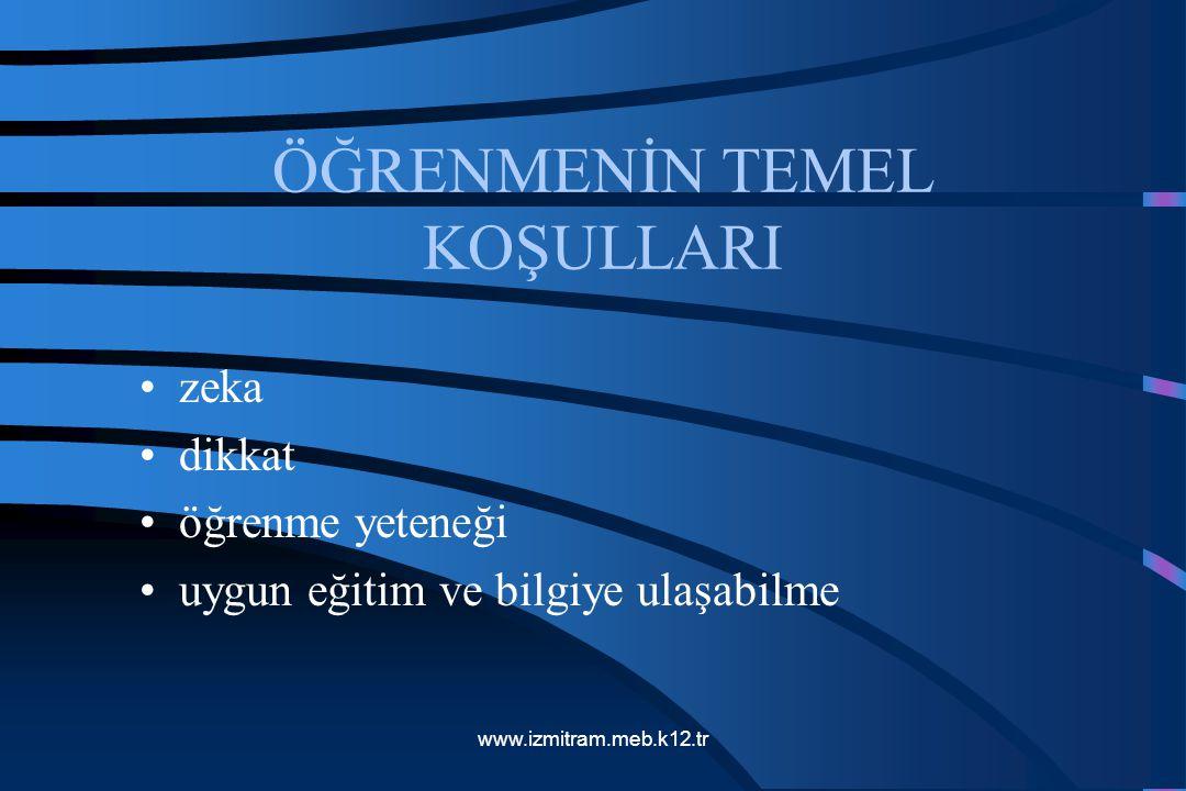 ÖĞRENMENİN TEMEL KOŞULLARI zeka dikkat öğrenme yeteneği uygun eğitim ve bilgiye ulaşabilme www.izmitram.meb.k12.tr