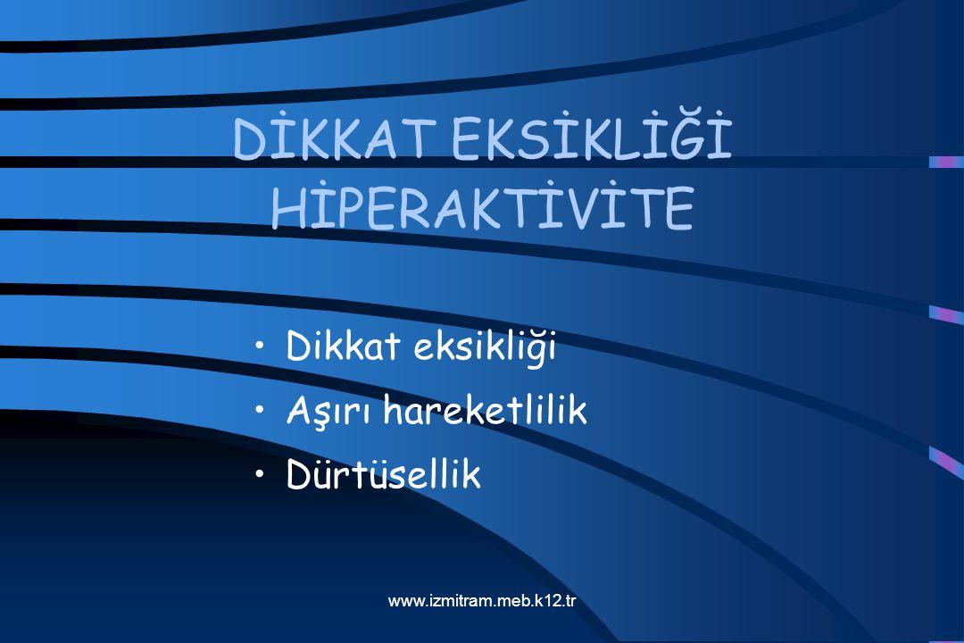 Dikkat eksikliği Aşırı hareketlilik Dürtüsellik DİKKAT EKSİKLİĞİ HİPERAKTİVİTE www.izmitram.meb.k12.tr