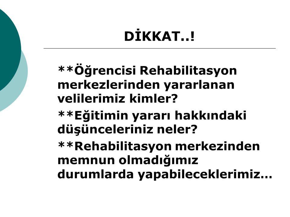 DİKKAT..! **Öğrencisi Rehabilitasyon merkezlerinden yararlanan velilerimiz kimler? **Eğitimin yararı hakkındaki düşünceleriniz neler? **Rehabilitasyon