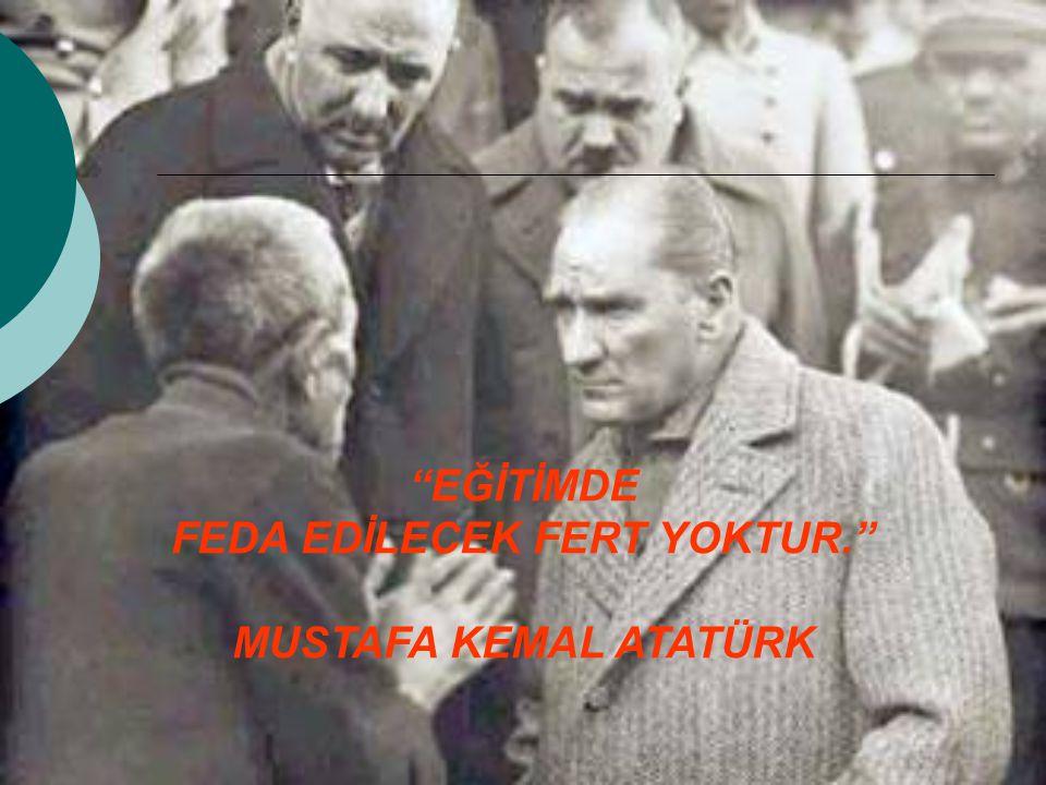 """""""EĞİTİMDE FEDA EDİLECEK FERT YOKTUR."""" MUSTAFA KEMAL ATATÜRK"""