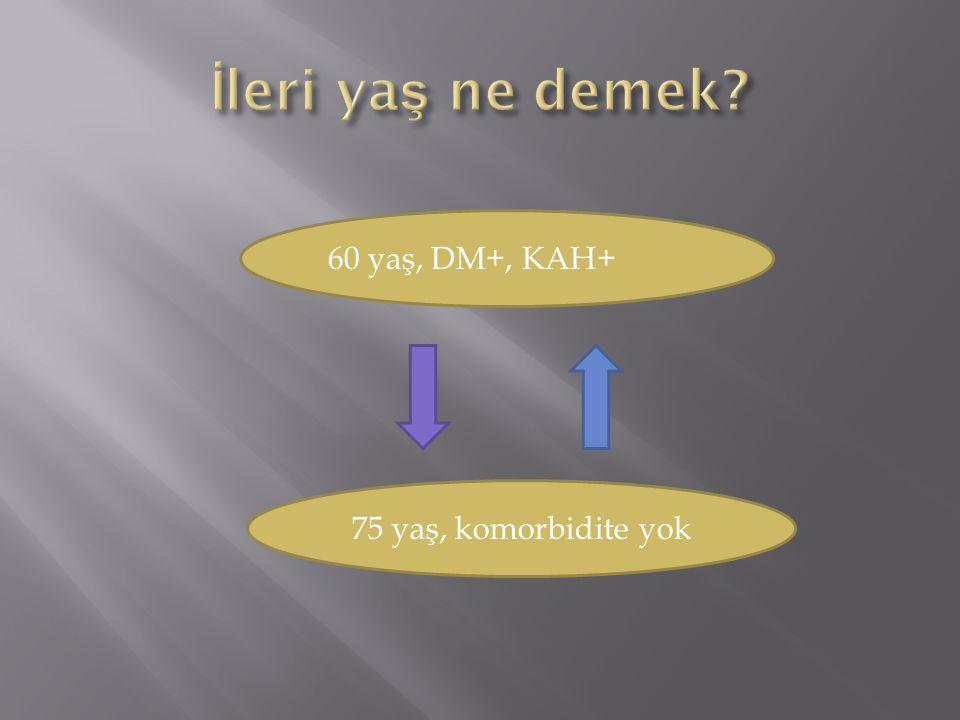60 yaş, DM+, KAH+ 75 yaş, komorbidite yok