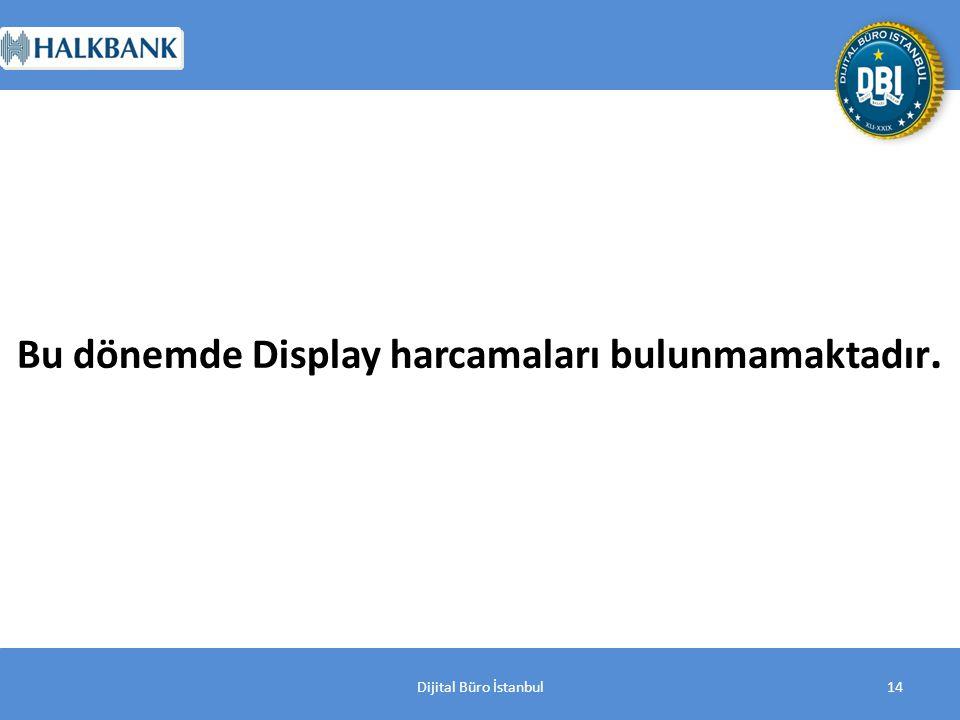 Dijital Büro İstanbul14 Bu dönemde Display harcamaları bulunmamaktadır.