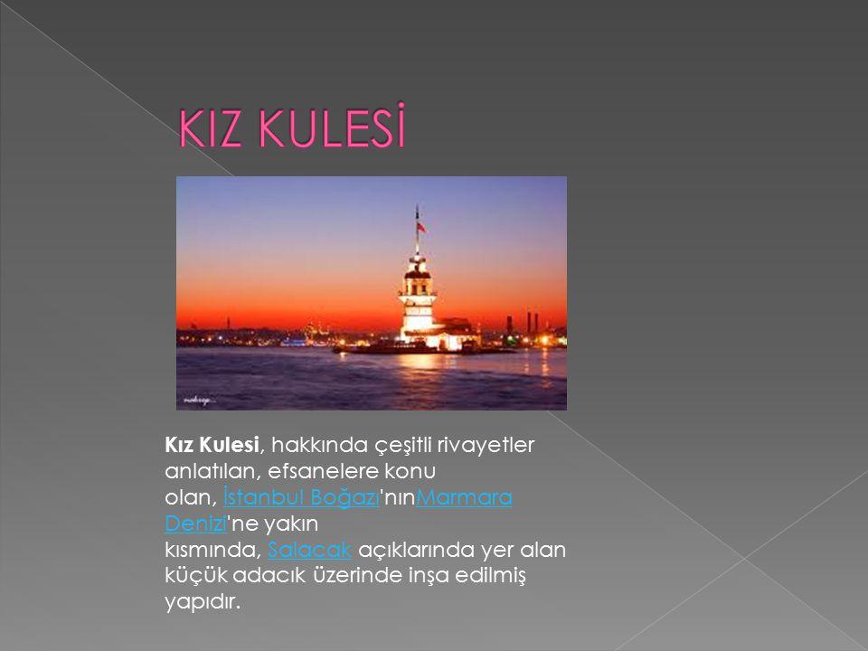 Kız Kulesi, hakkında çeşitli rivayetler anlatılan, efsanelere konu olan, İstanbul Boğazı'nınMarmara Denizi'ne yakın kısmında, Salacak açıklarında yer