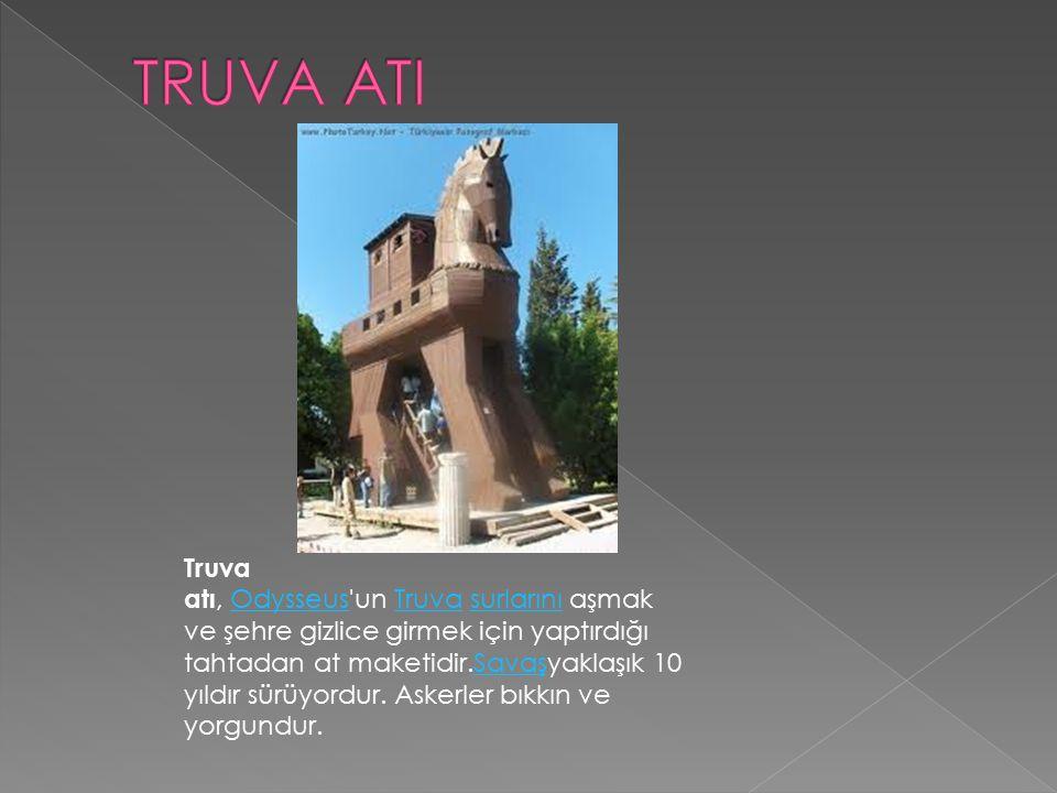 Truva atı, Odysseus'un Truva surlarını aşmak ve şehre gizlice girmek için yaptırdığı tahtadan at maketidir.Savaşyaklaşık 10 yıldır sürüyordur. Askerle
