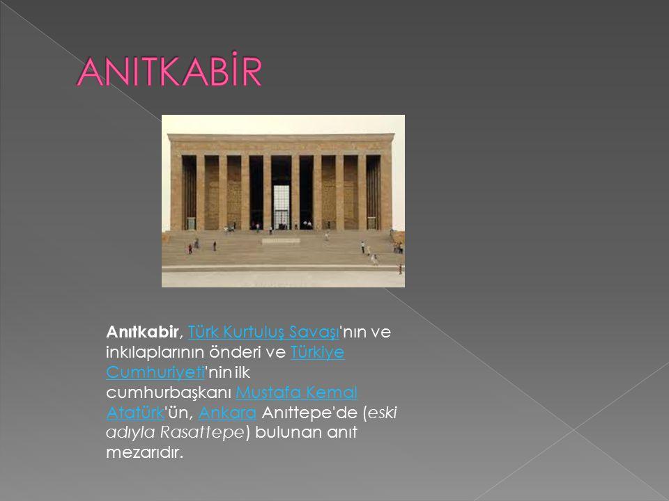 Anıtkabir, Türk Kurtuluş Savaşı'nın ve inkılaplarının önderi ve Türkiye Cumhuriyeti'nin ilk cumhurbaşkanı Mustafa Kemal Atatürk'ün, Ankara Anıttepe'de