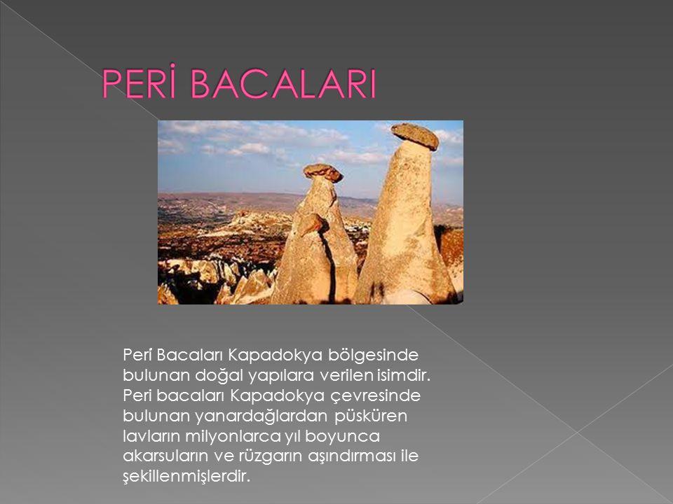 . Peri Bacaları Kapadokya bölgesinde bulunan doğal yapılara verilen isimdir. Peri bacaları Kapadokya çevresinde bulunan yanardağlardan püsküren lavlar