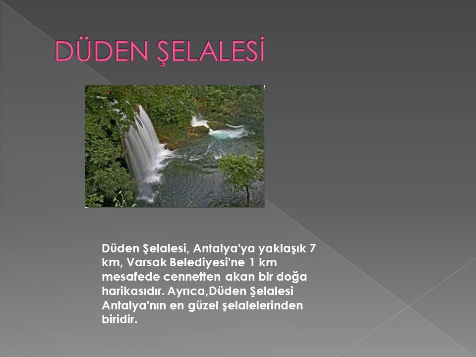 Düden Şelalesi, Antalya'ya yaklaşık 7 km, Varsak Belediyesi'ne 1 km mesafede cennetten akan bir doğa harikasıdır. Ayrıca,Düden Şelalesi Antalya'nın en