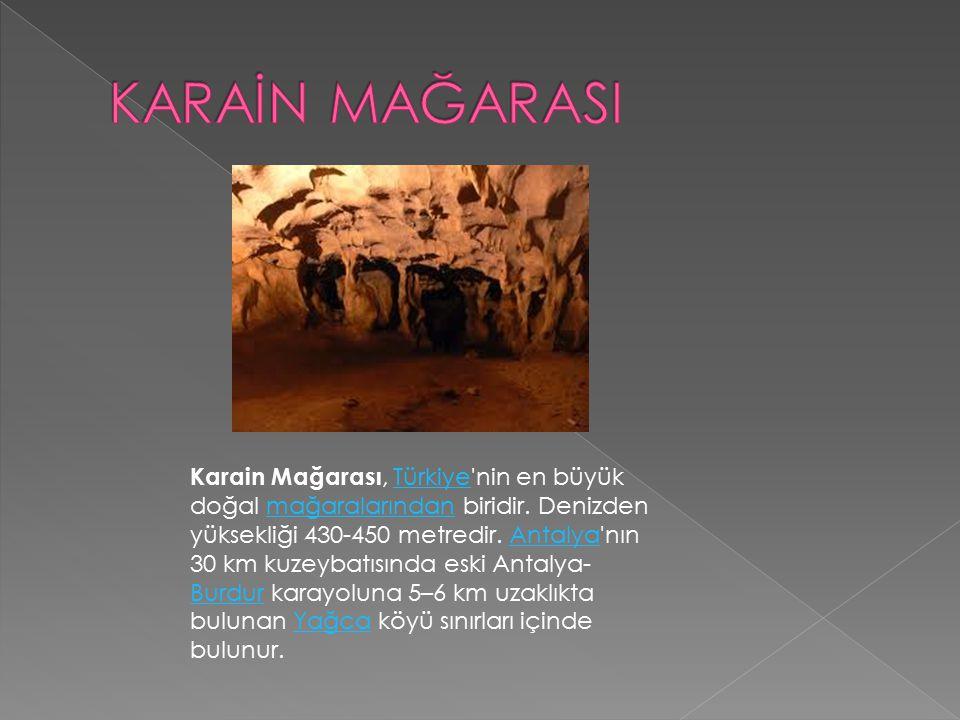Karain Mağarası, Türkiye'nin en büyük doğal mağaralarından biridir. Denizden yüksekliği 430-450 metredir. Antalya'nın 30 km kuzeybatısında eski Antaly