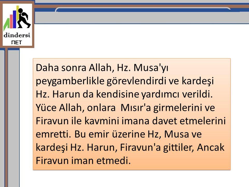 Daha sonra Allah, Hz. Musa'yı peygamberlikle görevlendirdi ve kardeşi Hz. Harun da kendisine yardımcı verildi. Yüce Allah, onlara Mısır'a girmelerini