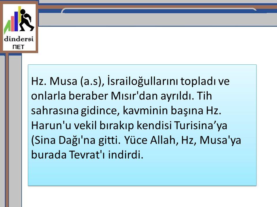 Hz. Musa (a.s), İsrailoğullarını topladı ve onlarla beraber Mısır'dan ayrıldı. Tih sahrasına gidince, kavminin başına Hz. Harun'u vekil bırakıp kendis