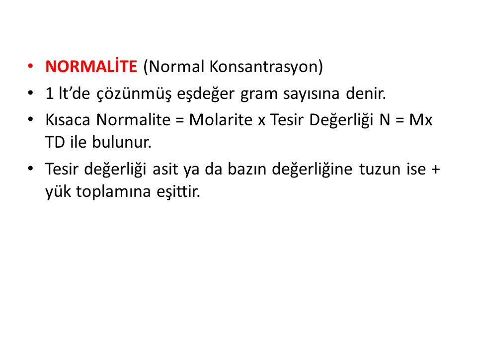 NORMALİTE (Normal Konsantrasyon) 1 lt'de çözünmüş eşdeğer gram sayısına denir. Kısaca Normalite = Molarite x Tesir Değerliği N = Mx TD ile bulunur. Te