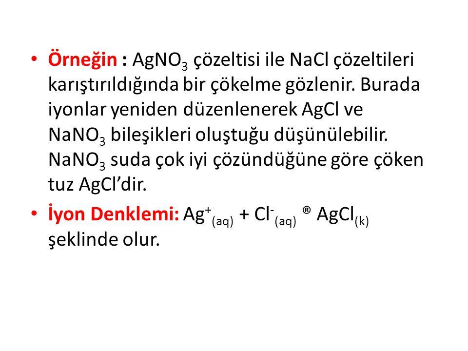 Örneğin : AgNO 3 çözeltisi ile NaCl çözeltileri karıştırıldığında bir çökelme gözlenir. Burada iyonlar yeniden düzenlenerek AgCl ve NaNO 3 bileşikleri