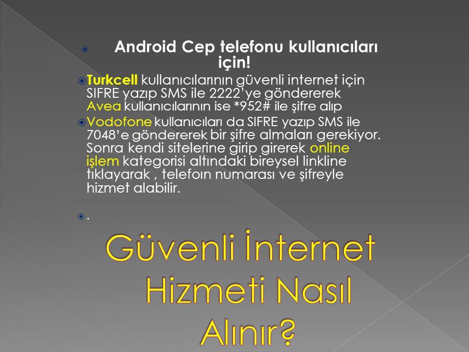  Android Cep telefonu kullanıcıları için!  Turkcell kullanıcılarının güvenli internet için SIFRE yazıp SMS ile 2222'ye göndererek Avea kullanıcıları