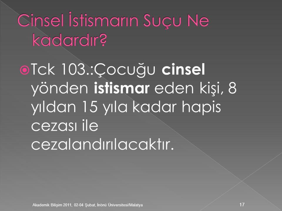  Tck 103.:Çocuğu cinsel yönden istismar eden kişi, 8 yıldan 15 yıla kadar hapis cezası ile cezalandırılacaktır. Akademik Bilişim 2011, 02-04 Şubat, İ