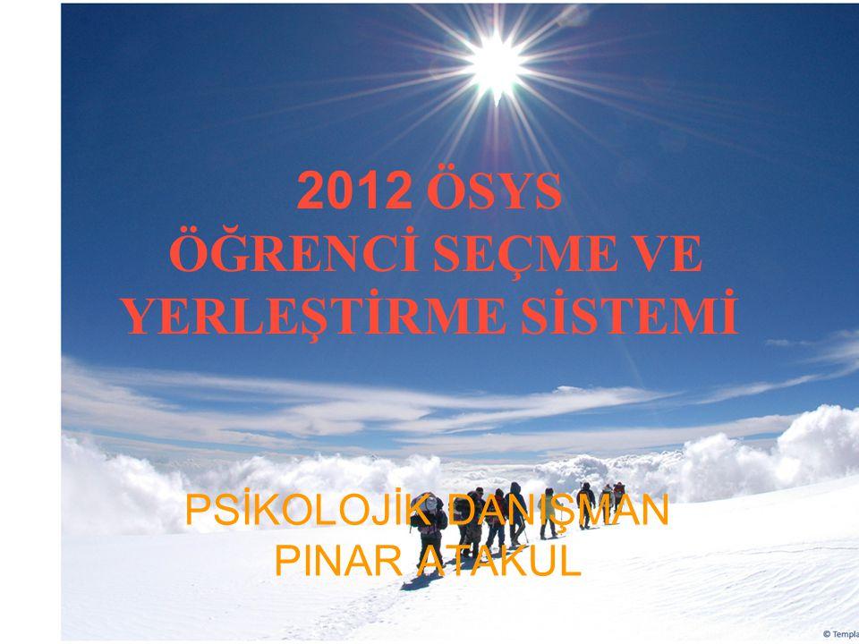 PSİKOLOJİK DANIŞMAN PINAR ATAKUL 2012 ÖSYS ÖĞRENCİ SEÇME VE YERLEŞTİRME SİSTEMİ