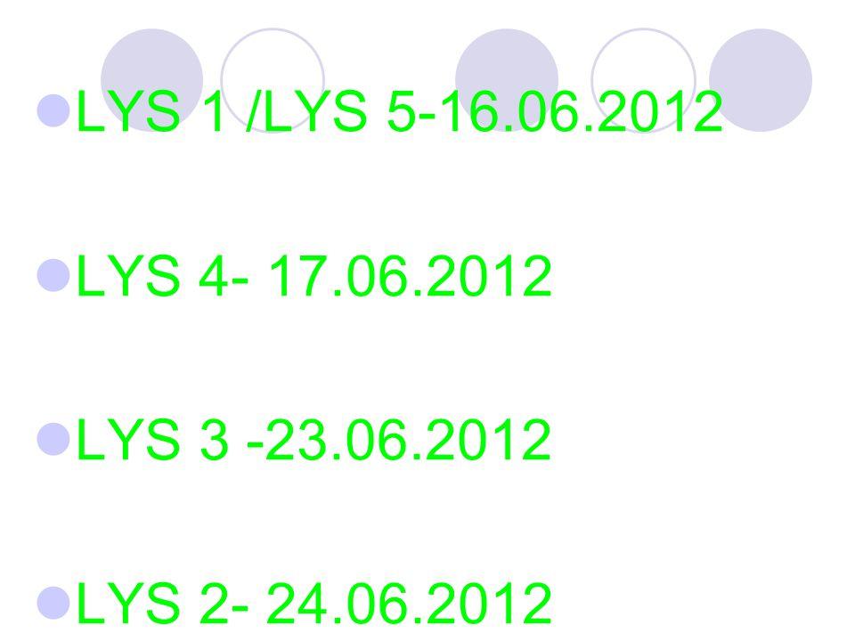LYS 1 /LYS 5-16.06.2012 LYS 4- 17.06.2012 LYS 3 -23.06.2012 LYS 2- 24.06.2012