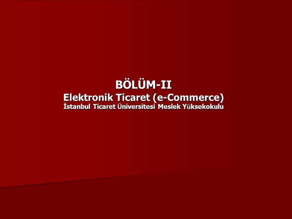 BÖLÜM-II Elektronik Ticaret (e-Commerce) İstanbul Ticaret Ü niversitesi Meslek Y ü ksekokulu