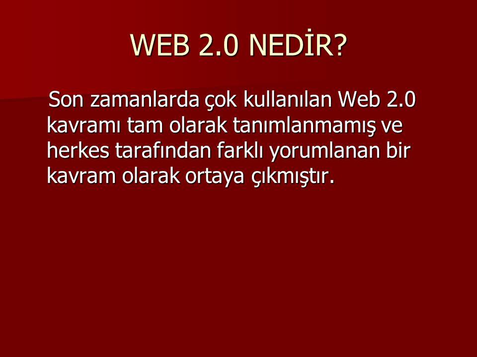 WEB 2.0 NEDİR? Son zamanlarda çok kullanılan Web 2.0 kavramı tam olarak tanımlanmamış ve herkes tarafından farklı yorumlanan bir kavram olarak ortaya