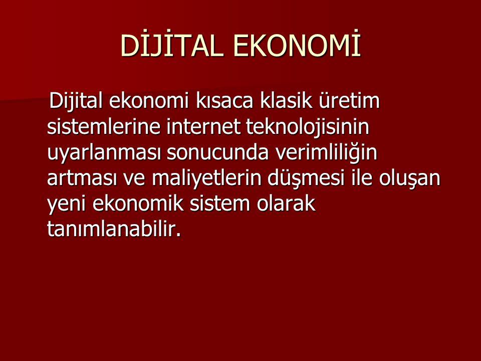 DİJİTAL EKONOMİ Dijital ekonomi kısaca klasik üretim sistemlerine internet teknolojisinin uyarlanması sonucunda verimliliğin artması ve maliyetlerin d