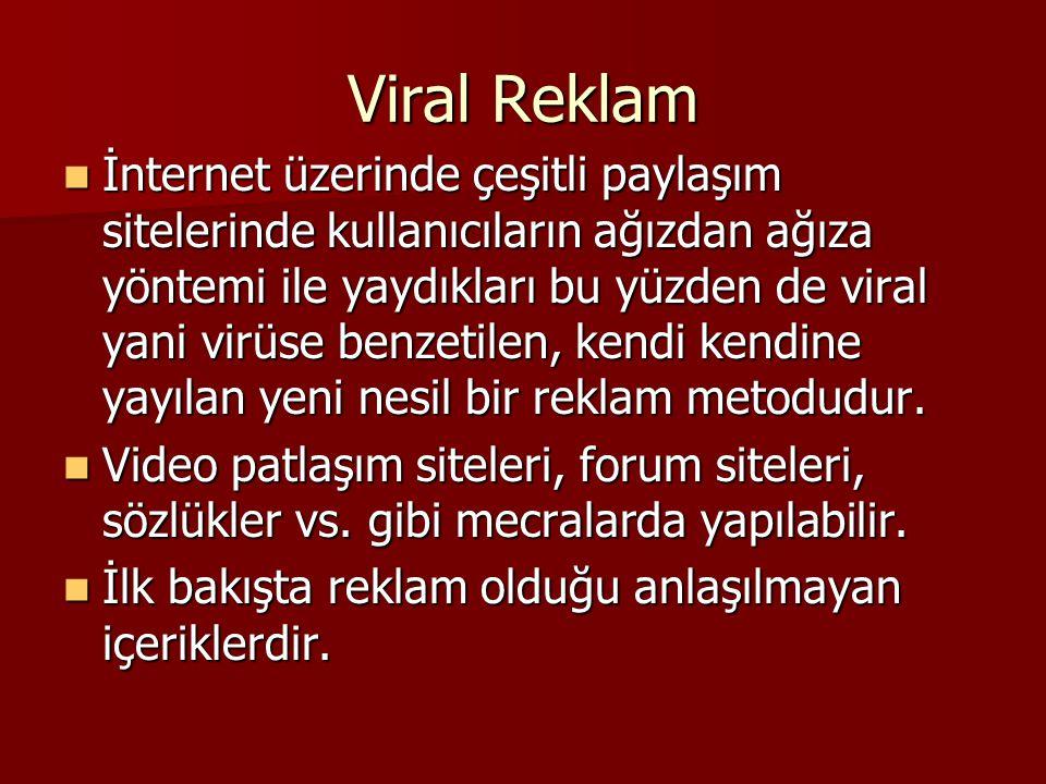 Viral Reklam İnternet üzerinde çeşitli paylaşım sitelerinde kullanıcıların ağızdan ağıza yöntemi ile yaydıkları bu yüzden de viral yani virüse benzeti