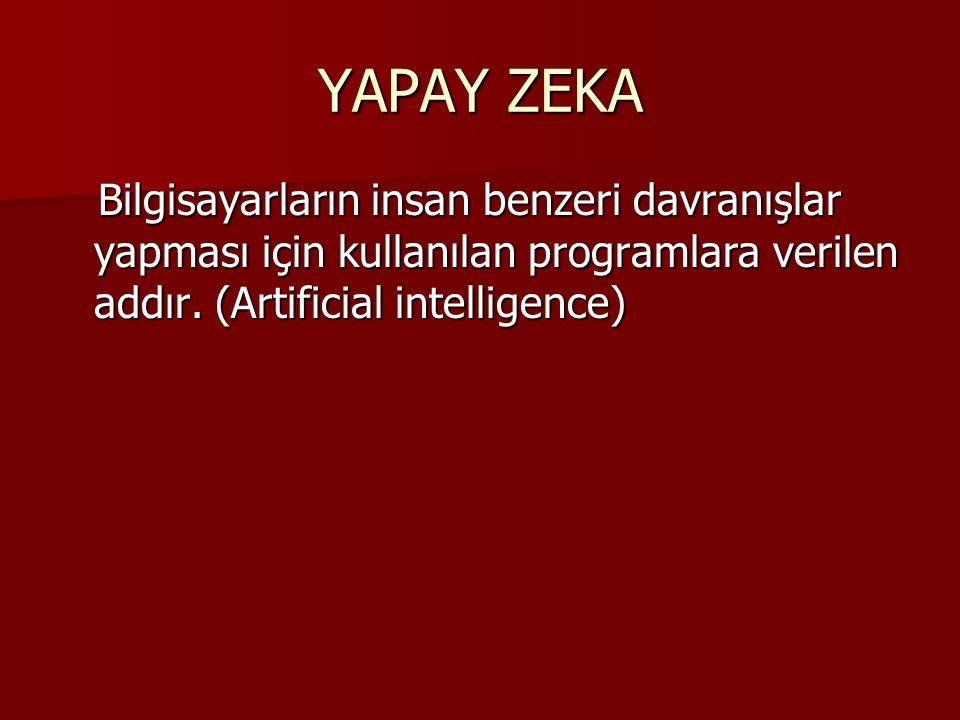 YAPAY ZEKA Bilgisayarların insan benzeri davranışlar yapması için kullanılan programlara verilen addır. (Artificial intelligence) Bilgisayarların insa