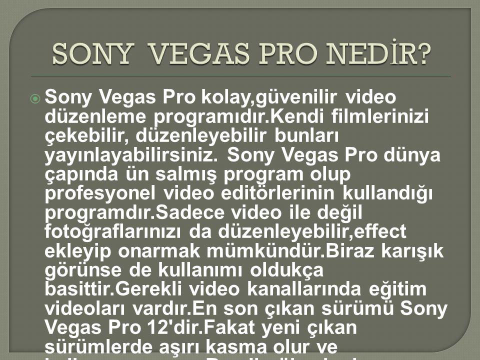  Sony Vegas Pro kolay,güvenilir video düzenleme programıdır.Kendi filmlerinizi çekebilir, düzenleyebilir bunları yayınlayabilirsiniz. Sony Vegas Pro