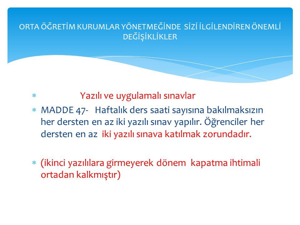  Yazılı ve uygulamalı sınavlar  MADDE 47- Haftalık ders saati sayısına bakılmaksızın her dersten en az iki yazılı sınav yapılır.