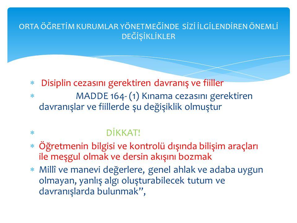 Disiplin cezasını gerektiren davranış ve fiiller  MADDE 164- (1) Kınama cezasını gerektiren davranışlar ve fiillerde şu değişiklik olmuştur  DİKKA