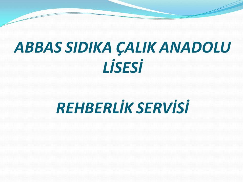 ABBAS SIDIKA ÇALIK ANADOLU LİSESİ REHBERLİK SERVİSİ