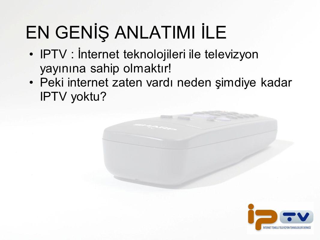 EN GENİŞ ANLATIMI İLE IPTV : İnternet teknolojileri ile televizyon yayınına sahip olmaktır! Peki internet zaten vardı neden şimdiye kadar IPTV yoktu?