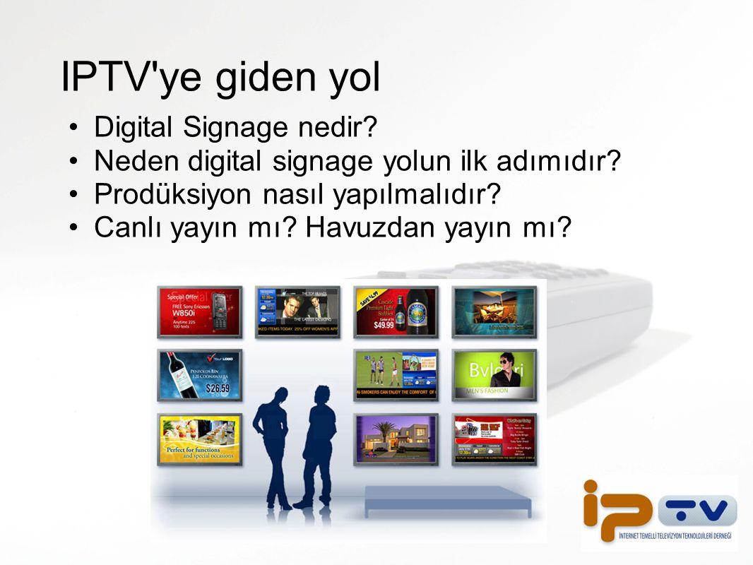 IPTV'ye giden yol Digital Signage nedir? Neden digital signage yolun ilk adımıdır? Prodüksiyon nasıl yapılmalıdır? Canlı yayın mı? Havuzdan yayın mı?