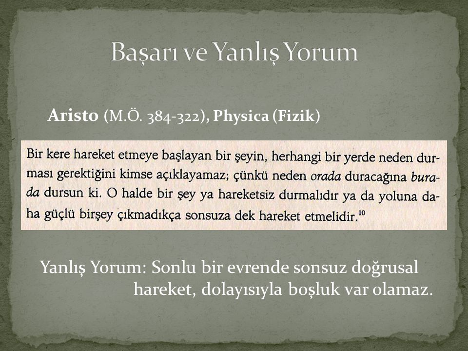 Aristo (M.Ö. 384-322), Physica (Fizik) Yanlış Yorum: Sonlu bir evrende sonsuz doğrusal hareket, dolayısıyla boşluk var olamaz.