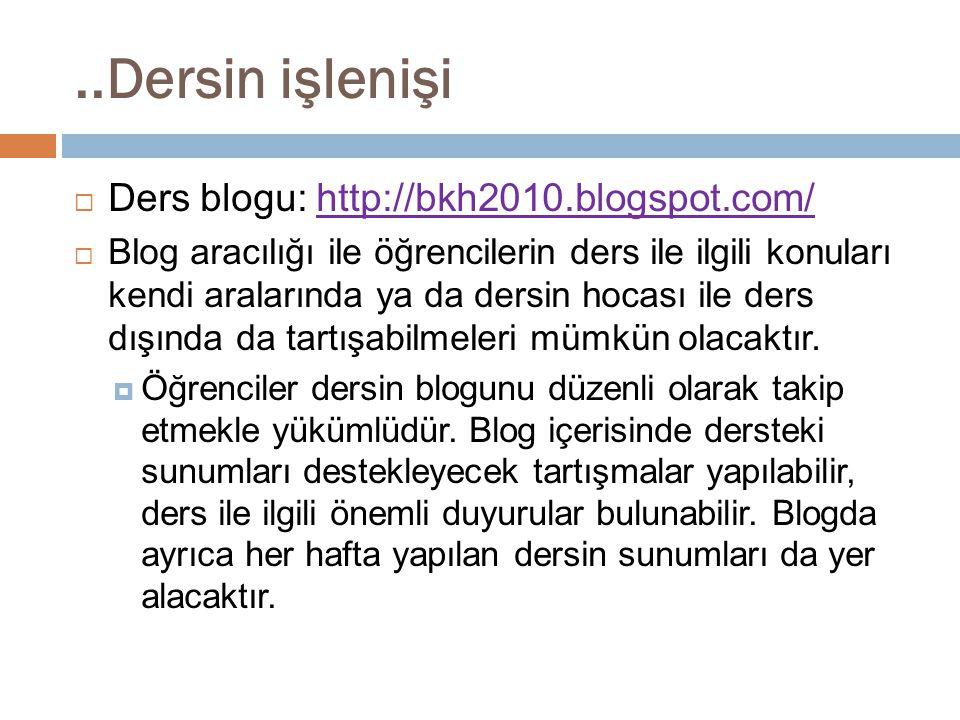 ..Dersin işlenişi  Ders blogu: http://bkh2010.blogspot.com/http://bkh2010.blogspot.com/  Blog aracılığı ile öğrencilerin ders ile ilgili konuları ke
