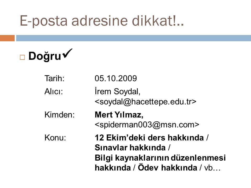 E-posta adresine dikkat!..  Doğru Tarih: 05.10.2009 Alıcı:İrem Soydal, Kimden:Mert Yılmaz, Konu:12 Ekim'deki ders hakkında / Sınavlar hakkında / Bilg