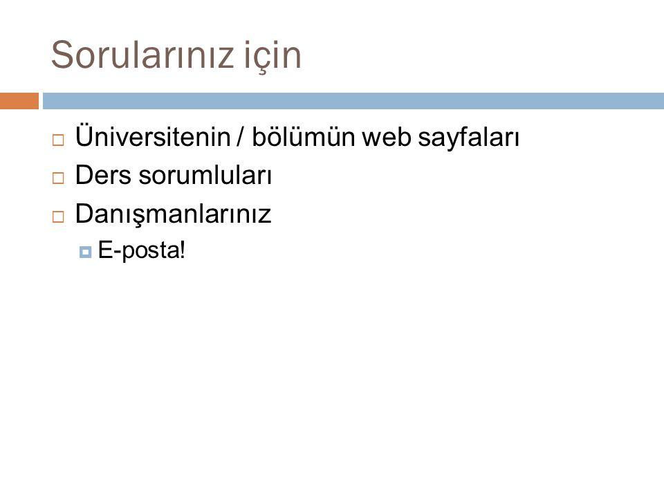 Sorularınız için  Üniversitenin / bölümün web sayfaları  Ders sorumluları  Danışmanlarınız  E-posta!