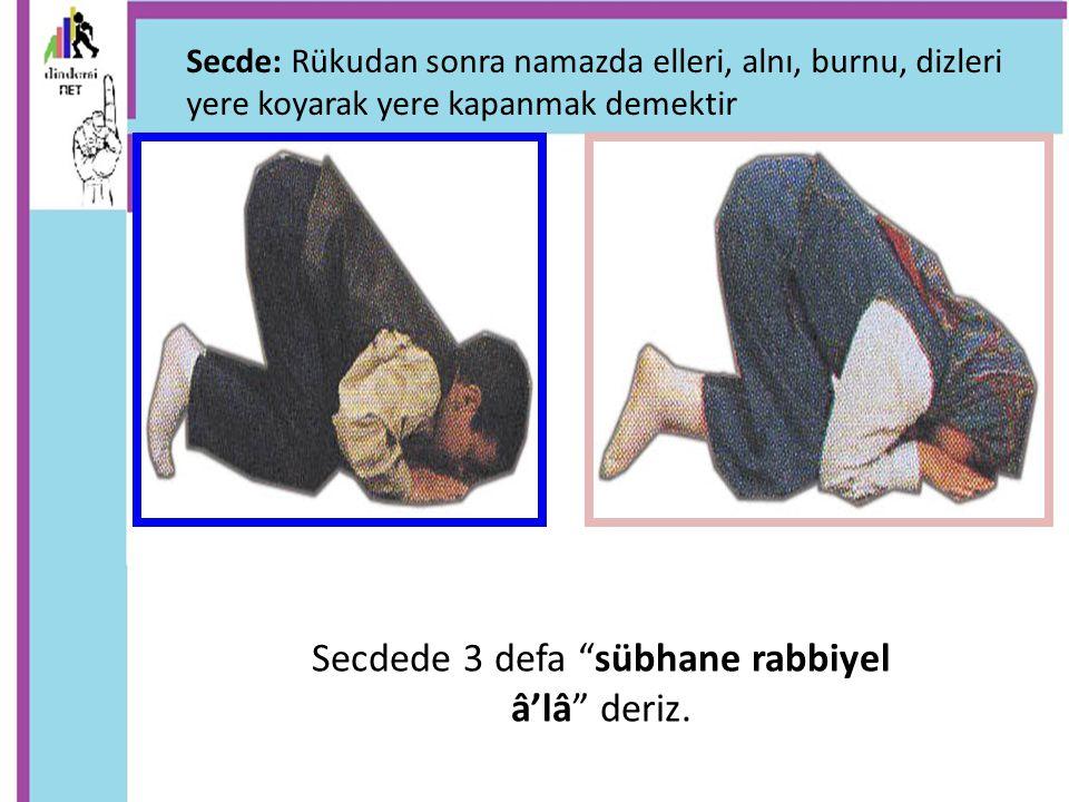 """Secdede 3 defa """"sübhane rabbiyel â'lâ"""" deriz. Secde: Rükudan sonra namazda elleri, alnı, burnu, dizleri yere koyarak yere kapanmak demektir"""