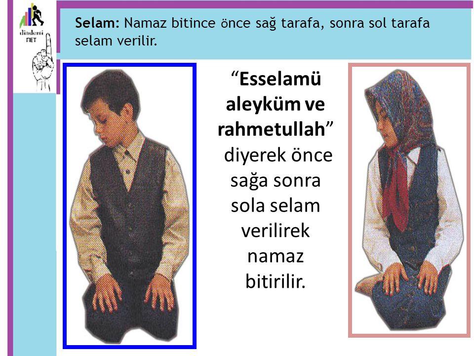 """""""Esselamü aleyküm ve rahmetullah"""" diyerek önce sağa sonra sola selam verilirek namaz bitirilir. Selam: Namaz bitince ö nce sağ tarafa, sonra sol taraf"""