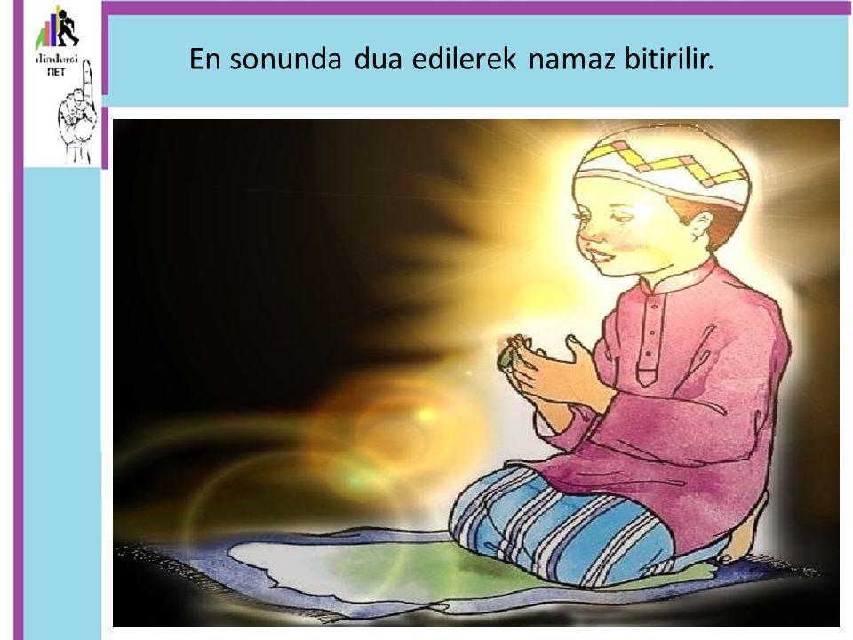 ... En sonunda dua edilerek namaz bitirilir.