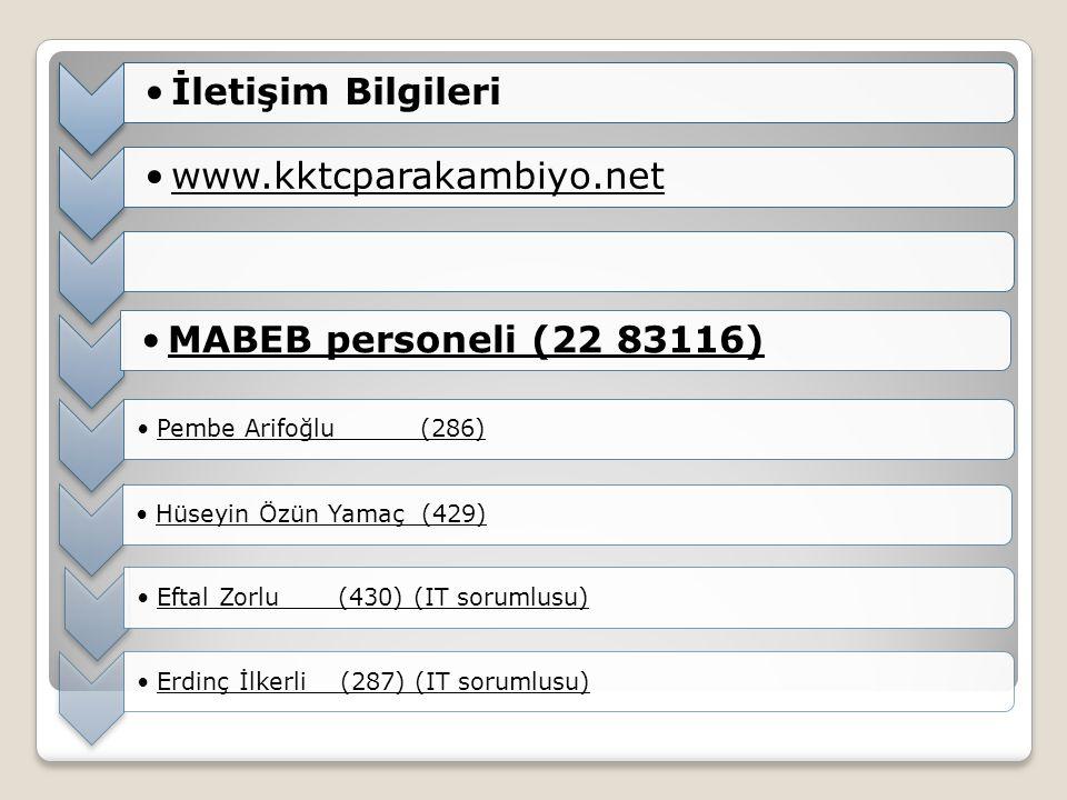 İletişim Bilgileriwww.kktcparakambiyo.netMABEB personeli (22 83116) Pembe Arifoğlu (286)Hüseyin Özün Yamaç (429)Eftal Zorlu (430) (IT sorumlusu) Erdinç İlkerli (287) (IT sorumlusu)